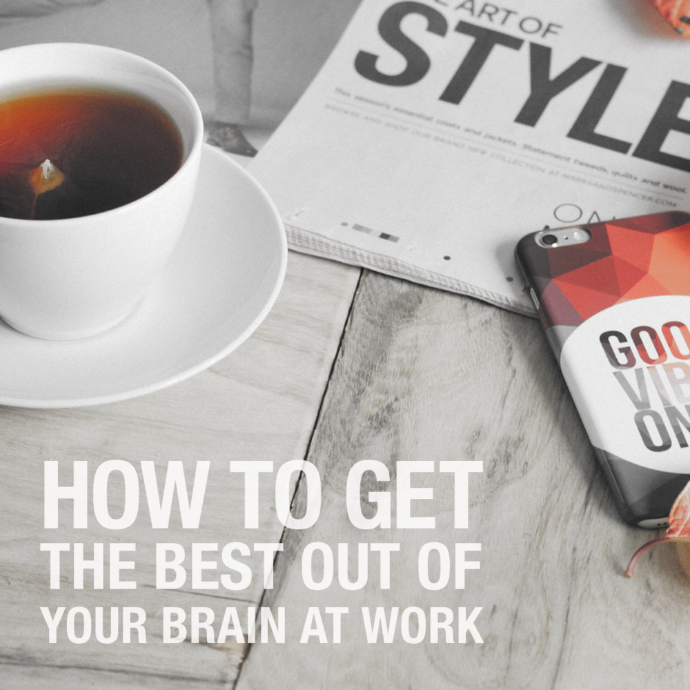 How to get the best out of your brain at work