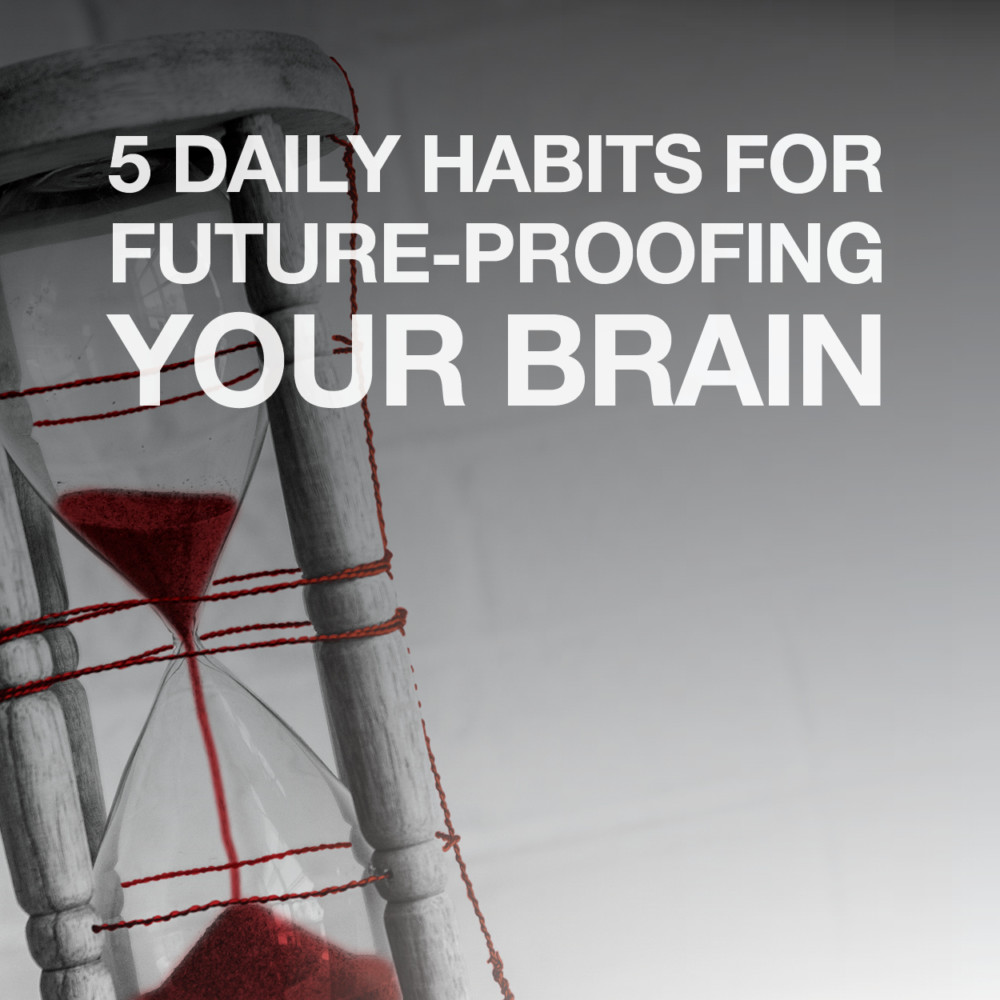 5 Daily Habits Future Proof Brain