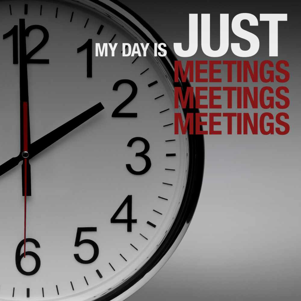 My day is just meetings