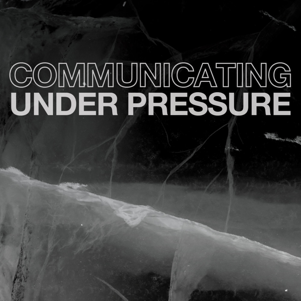 Communicating Under Pressure
