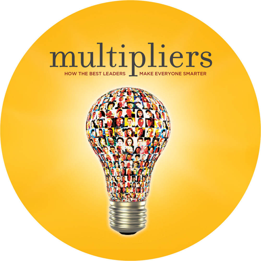 Multipliers, Leadership, Liz Wiseman